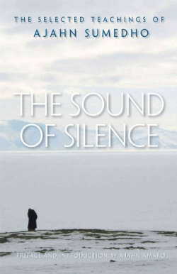 The Sound of Silence: The Selected Teachings of Ajahn Sumedho (Paperback)