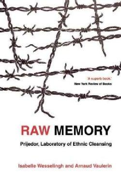 Raw Memory: Prijedor : an 'Ethnic Cleansing Laboratory' (Paperback)