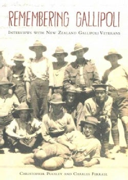 Remembering Gallipoli: Interviews With New Zealand Gallipoli Veterans (Paperback)