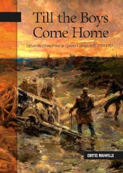 Till the Boys Come Home: Life on the Home Front, Queens County, NB, 1914-1918 (Paperback)
