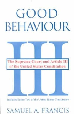 Good Behaviour: The Supreme Court and Article III of the United States Constitution (Paperback)