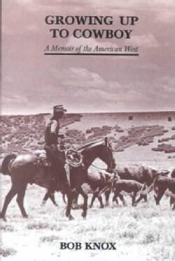 Growing Up to Cowboy, a Memoir: A Memoir of the American West (Paperback)