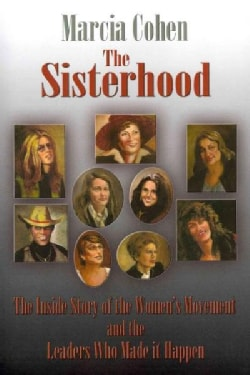 The Sisterhood: The Inside Story of the Women's Movement and the Leaders Who Made It Happen (Paperback)