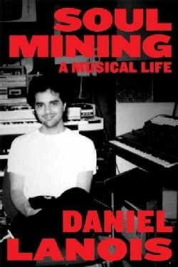 Soul Mining: A Musical Life (Paperback)