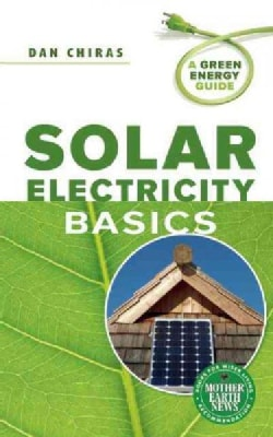 Solar Electricity Basics: A Green Energy Guide (Paperback)