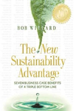 The New Sustainability Advantage: Seven Business Case Benefits of a Triple Bottom Line (Paperback)