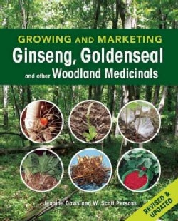 Growing and Marketing Ginseng, Goldenseal and Other Woodland Medicinals (Paperback)