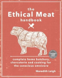 The Ethical Meat Handbook: Complete Home Butchery, Charcuterie and Cooking for the Conscious Omnivore (Paperback)