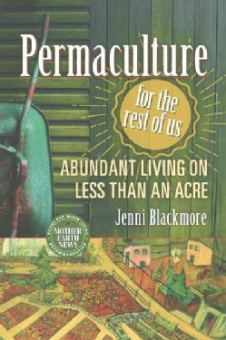 Permaculture for the Rest of Us: Abundant Living on Less Than an Acre (Paperback)