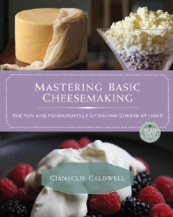 Mastering Basic Cheesemaking: The Fun and Fundamentals of Making Cheese at Home (Paperback)