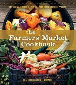 The Farmers Market Cookbook: The Ultimate Guide to Enjoying Fresh, Local, Seasonal Produce (Paperback)