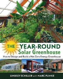The Year-Round Solar Greenhouse: How to Design and Build a Net-Zero Energy Greenhouse (Paperback)