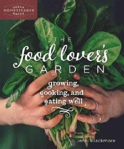 The Food Lover's Garden: Growing, Cooking, and Eating Well (Paperback)