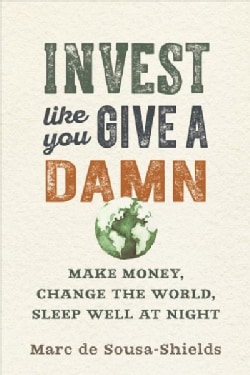 Invest Like You Give a Damn: Make Money, Change the World, Sleep Well at Night (Paperback)