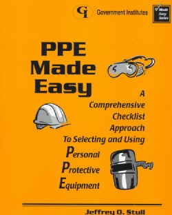 PPE Made Easy: A Comprehensive Checklist Approach to Selecting and Using Personal Protective Equipment (Paperback)