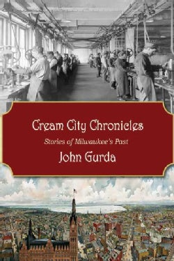 Cream City Chronicles: Stories of Milwaukee's Past (Hardcover)