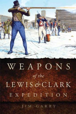 Weapons of the Lewis & Clark Expedition (Hardcover)