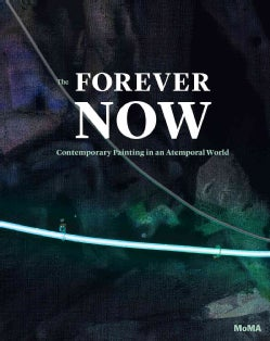 The Forever Now: Contemporary Painting in an Atemporal World (Hardcover)