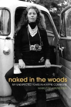 Naked in the Woods: My Unexpected Years in a Hippie Commune (Paperback)