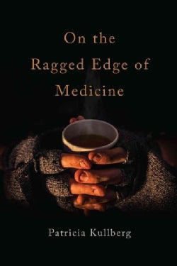 On the Ragged Edge of Medicine: Doctoring Among the Dispossessed (Paperback)