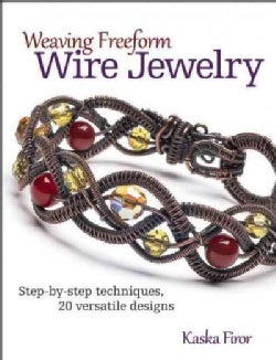 Weaving Freeform Wire Jewelry: Step-by-Step Techniques, 20 Versatile Designs (Paperback)