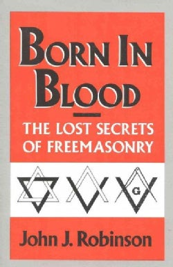 Born in Blood: The Lost Secrets of Freemasonry (Hardcover)