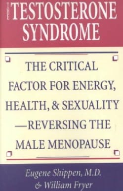 The Testosterone Syndrome: The Critical Factor for Energy, Health, & Sexuality--Reversing the Male Menopause (Paperback)