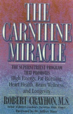 The Carnitine Miracle: The Supernutrient Program That Promotes High Energy, Fat Burning, Heart Health, Brain Well... (Paperback)