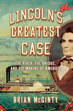Lincoln's Greatest Case: The River, the Bridge, and the Making of America (Hardcover)