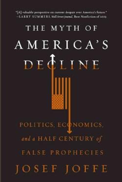 The Myth of America's Decline: Politics, Economics, and a Half Century of False Prophecies (Paperback)