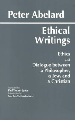 "Ethical Writings: His Ethics or ""Know Yourself"" and His Dialogue Between a Philosopher, a Jew and a Christian (Paperback)"