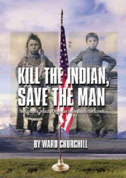 Kill The Indian, Save The Man: The Genocidal Impact of American Indian Residential Schools (Paperback)
