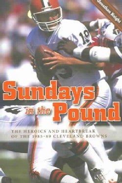 Sundays in the Pound: The Heroics And Heartbreak of the 1985-89 Cleveland Browns (Paperback)