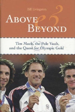 Above and Beyond: Tim Mack, the Pole Vault, and the Quest for Olympic Gold (Hardcover)