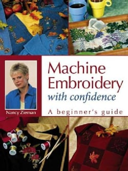 Machine Embroidery With Confidence: A Beginners Guide (Paperback)