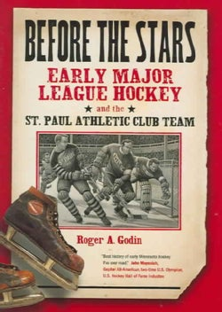 Before The Stars: Early Major League Hockey And The St. Paul Athletic Club Team (Hardcover)