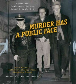 Murder Has a Public Face: Crime and Punishment in the Speed Graphic Era (Hardcover)