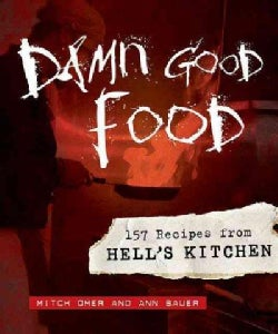 Damn Good Food: 157 Recipes from Hell's Kitchen (Hardcover)