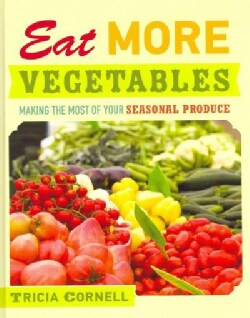 Eat More Vegetables: Making the Most of Your Seasonal Produce (Hardcover)