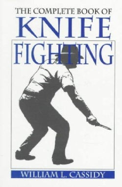 The Complete Book of Knife Fighting: The History of Knife Fighting Techniques and Development of Fighting Knives,... (Paperback)