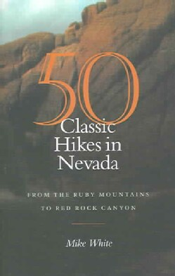 50 Classic Hikes in Nevada: From the Ruby Mountains to Red Rock Canyon (Paperback)