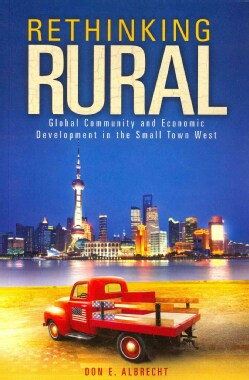 Rethinking Rural: Global Community and Economic Development in the Small Town West (Paperback)