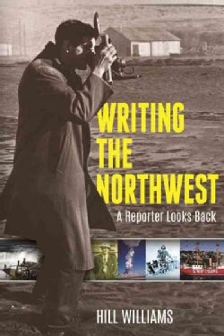 Writing the Northwest: A Reporter Looks Back (Paperback)