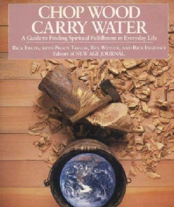 Chop Wood, Carry Water: A Guide to Finding Spiritual Fulfillment in Everyday Life (Paperback)