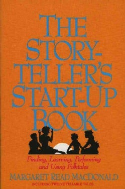 The Storyteller's Start-Up Book: Finding, Learning, Performing, and Using Folktales : Including Twelve Tellable T... (Paperback)
