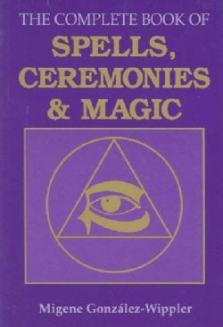 The Complete Book of Spells, Ceremonies and Magic (Paperback)