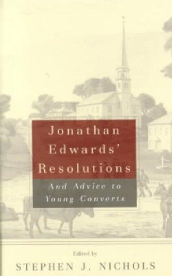 Jonathan Edwards' Resolutions: And Advice to Young Converts (Paperback)
