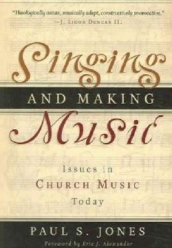 Singing And Making Music: Issues in Church Music Today (Paperback)