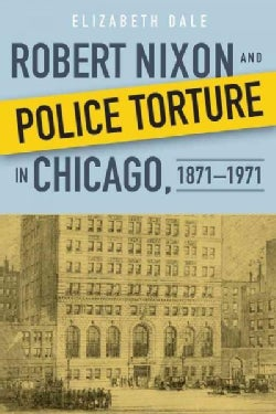 Robert Nixon and Police Torture in Chicago, 1871-1971 (Hardcover)