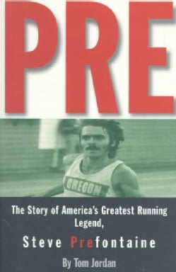 Pre: The Story of America's Greatest Running Legend, Steve Prefontaine (Paperback)